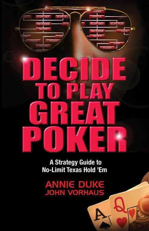 Decide to Play Great Poker By Duke, Annie/ Vorhaus, John